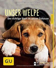 Unser Welpe: Der richtige Start im neuen Zuhause (GU Tierratgeber)