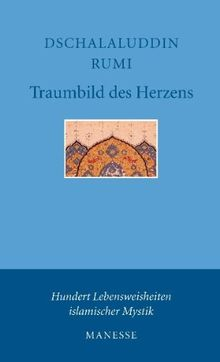 Traumbild des Herzens: Hundert Vierzeiler: Hundert Lebensweisheiten islamischer Mystik