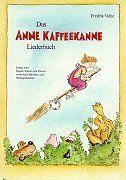 Das Anne Kaffeekanne Liederbuch: Lieder zum Singen, Spielen und Tanzen sowie neue Märchen- und Weihnachtslieder