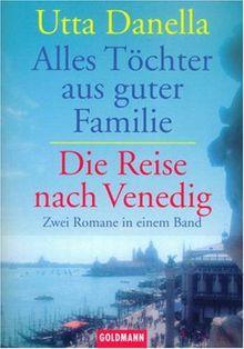 Alles Töchter aus guter Familie / Die Reise nach Venedig. Zwei Romane in einem Band.