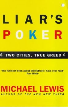 Liar's Poker. Two Cities, True Greed: Playing the Money Markets (Roman)
