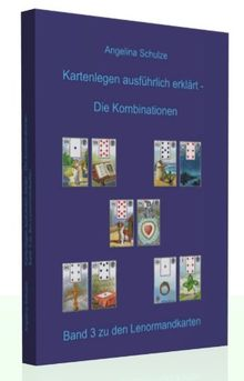 Kartenlegen ausführlich erklärt - Die Kombinationen: Band 3 zu den Lenormandkarten