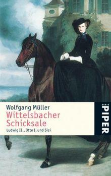 Wittelsbacher Schicksale: Ludwig II., Otto I. und Sisi