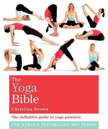 The Yoga Bible: The definitive guide to yoga postures (Godsfield Bible Series)