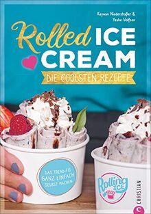 Rolled Ice Cream - Die coolsten Rezepte. Das Trend-Eis ganz einfach selbst gemacht. Einfach unwiderstehlich!