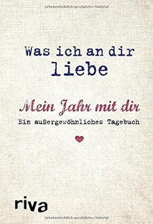 Was ich an dir liebe - Mein Jahr mit dir: Ein außergewöhnliches Tagebuch