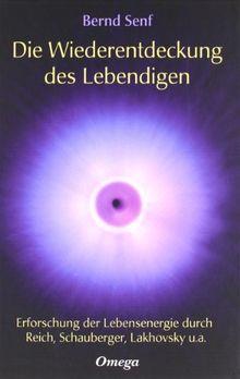 Die Wiederentdeckung des Lebendigen: Erforschung der Lebensenergie durch Reich, Schauberger, Lakhovsky u. a