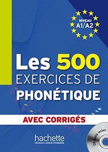 Les 500 exercices de phonétique: Livre de l'élève + CD Audio + corrigés