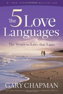The Five Love Languages: The Secret to Love That Lasts: How to Express Heartfelt Commitment to Your Mate