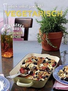 Einfach selbst gemacht - Vegetarisch
