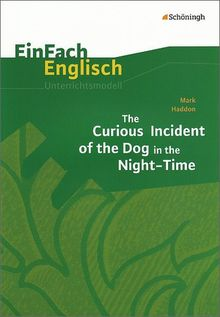 EinFach Englisch Unterrichtsmodelle. Unterrichtsmodelle für die Schulpraxis: EinFach Englisch Unterrichtsmodelle: Mark Haddon: The Curious Incident of the Dog in the Night-Time