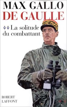 De Gaulle : Tome 2, La Solitude du Combattant