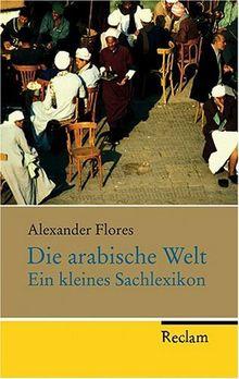 Die arabische Welt: Ein kleines Sachlexikon