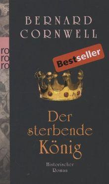 Der sterbende König: Historischer Roman: Buch 6 (Die Uhtred-Serie)