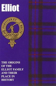 The Elliots: The Origins of the Elliot Family and Their Place in History (Scottish Clan Mini-Book)