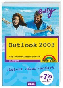 Easy Outlook 2003 kompakt: Mails, Termine und Adressen voll im Griff!
