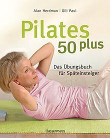 Pilates 50 plus: Das Übungsbuch für Späteinsteiger