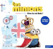 Les Minions : Vive le roi Bob ! : L'album du film