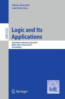 Logic and Its Applications: Fourth Indian Conference, ICLA 2011, Delhi, India, January 5-11, 2011, Proceedings (Lecture Notes in Computer Science)