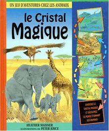 Le cristal magique : [un jeu d'aventures chez les animaux] (Jeux d'Aventure)