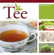 Kultbuch Tee: Alles über das einfachste und vielfältigste Getränk der Welt: Alles Ã1/4ber das einfachste und vielfältigste Getränk der Welt