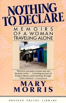 Nothing to Declare: Memories of a Woman Traveling Alone (Travel Library, Penguin)