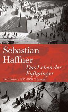 Das Leben der Fußgänger: Feuilletons 1933-1938
