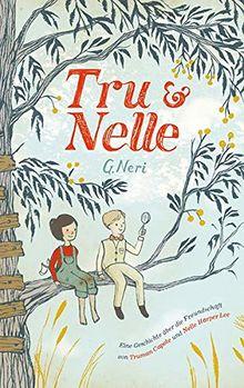 Tru & Nelle: Eine Geschichte über die Freundschaft von Truman Capote und Nelle Harper Lee