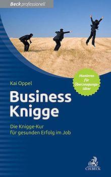 Die Knigge-Kur: Selbstbestimmter statt Businessmarionette: So befreien Sie sich von unsinnigen Benimmregeln und falschen Karrierehelfern