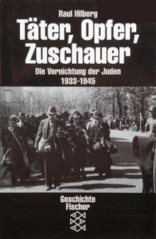 Täter, Opfer, Zuschauer: Die Vernichtung der Juden 1933-1945: Die Vernichtung der Juden 1933-1945. (Die Zeit des Nationalsozialismus)