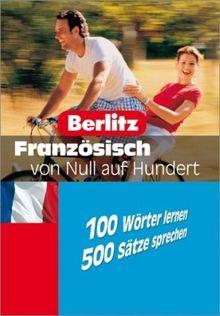 Berlitz Französisch von Null auf Hundert: 100 Wörter lernen - 500 Sätze sprechen