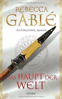 Das Haupt der Welt: Historischer Roman