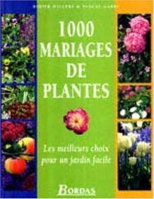 1000 MARIAGES DE PLANTES. Les meilleurs choix pour un jardin facile (Hors Collection)