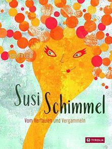 Susi Schimmel: Vom Verfaulen und Vergammeln