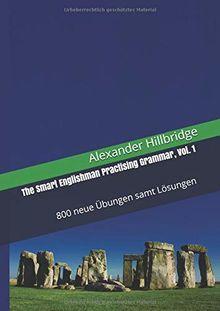 The Smart Englishman Practising Grammar, Vol. 1: 800 neue Übungen samt Lösungen