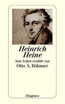 Heinrich Heine: Sein Leben erzählt von Otto A. Böhmer