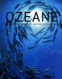 Ozeane. Die ganze Faszination der Unterwasserwelt