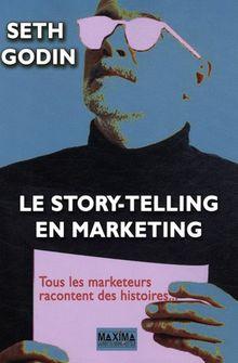 Le story-telling en marketing : Tous les marketeurs racontent des histoires...