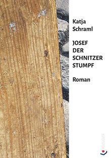 Josef der Schnitzer Stumpf: Roman