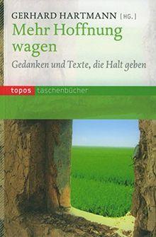 Mehr Hoffnung wagen: Gedanken und Texte, die Halt geben (Topos Taschenbücher)