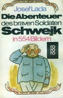 Die Abenteuer des braven Soldaten Schwejk in Bildern.