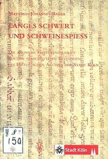 Langes Schwert und Schweinespiess: Die anonyme Fechthandschrift aus den verschütteten Beständen des Historischen Archivs der Stadt Köln