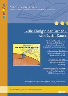 »Die Königin der Farben« von Jutta Bauer: Ideen und Materialien zum Einsatz des Bilderbuchs in Kindergarten, Grundschule, Förderschule und ... (Beltz Praxis / Lesen - Verstehen - Lernen)