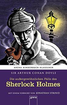 Die außergewöhnlichen Fälle des Sherlock Holmes: Arena Kinderbuch-Klassiker. Mit einem Vorwort von Jonathan Stroud:
