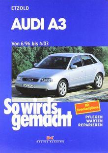 So wird's gemacht. Pflegen - warten - reparieren: Audi A 3 6/96 bis 4/03: So wird's gemacht - Band 110: Benziner 1,6 l / 74 kW (101 PS) 7/96-8/00 bis ... bis 1,9 l / 96 kW (130 PS) 9/00-4/03: BD 110