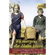 Wo morgens der Hahn kräht 1: Unvergessene Dorfgeschichten 1912-1945