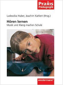 Praxis Pädagogik: Hören lernen. Musik und Klang machen Schule. (Lernmaterialien)