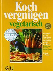Kochvergnügen vegetarisch: Für genußreiches Schlemmen ohne Fleisch: das aktuelle Grundkochbuch, kompetent, modern, überzeugend. Vielfalt wie noch nie