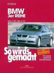 So wird's gemacht. Pflegen - warten - reparieren: BMW 3er Reihe E90 3/05-1/12: So wird's gemacht - Band 138: BD 138