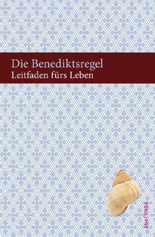 Die Benediktsregel. Leitfaden fürs Leben